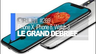 ORLM- 269 : iPhone X vs 8, Apple Watch 3, AppleTV 4K, le grand debrief !
