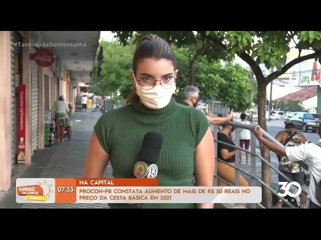 Procon-PB constata aumento de mais de R$50 no aumento da cesta básica em 2021 -Tambaú da Gente Manhã
