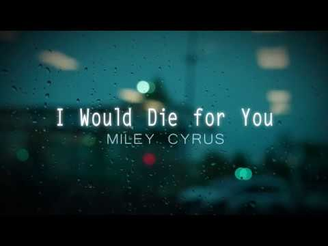 I Would Die For You -  Miley Cyrus (Lyrics)