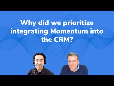 Why did we prioritize integrating Momentum into the CRM?