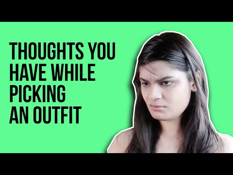 Thoughts You Have While Picking An Outfit Ft. Srishti