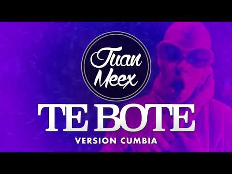 TE BOTE REMIX (Versión Cumbia) ✘ JUAN MEEX