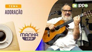 Adoração | Stênio Marcius | Manhã IPP | IPP TV