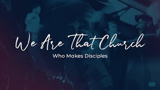 We Are That Church - Discipleship