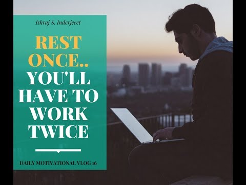 REST ONCE.. YOU'LL HAVE TO WORK TWICE !!!! | ISHRAJ S. INDERJEET | DAILY MOTIVATIONAL VLOG 16 ✔️