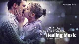 Repeat youtube video Healing And Relaxing Music For Meditation (Romantic Rain) - Pablo Arellano