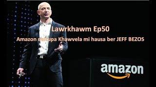 Lawrkhawm Ep50 - Amazon neitupa Khawvela mi hausaber JEFF BEZOS