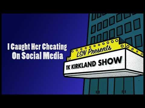 TK Kirkland Show: I Caught Her Cheating, On Social Media.