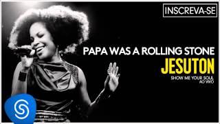 Jesuton - Papa Was a Rolling Stone (Show me Your Soul Ao Vivo) [Áudio Oficial]