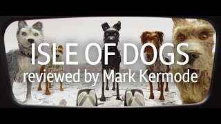 Isle Of Dogs reviewed by Mark Kermode