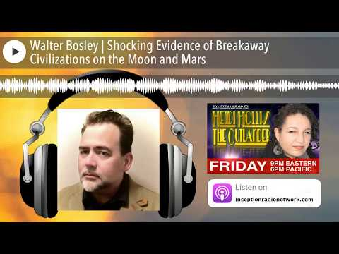 Walter Bosley | Shocking Evidence of Breakaway Civilizations on the Moon and Mars
