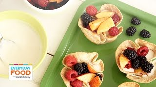Tortilla Cups With Yogurt And Fresh Fruit - Everyday Food With Sarah Carey