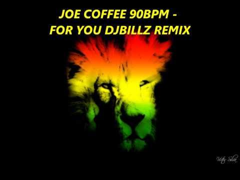 JOE COFFEE 90BPM - FOR YOU DJBILLZ REMIX