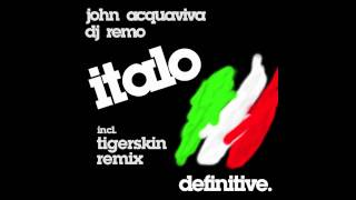 """Italo (Tigerskin Remix)"" - John Acquaviva & Dj Remo - Definitive Recordings"