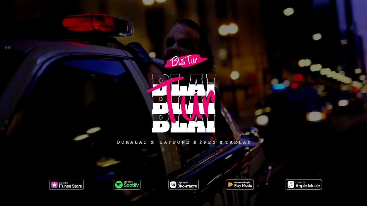 Download DOMALAQ x SAFFONE x 2KEN x TARLAN - BLAI TUR (NEW TRACK 2019)