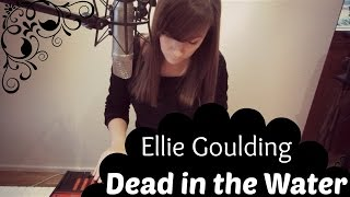 Dead in the Water || Ellie Goulding