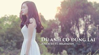 Dù Anh Có Đứng Lại - JustaTee ft. BigDaddy  [MV fanmade]