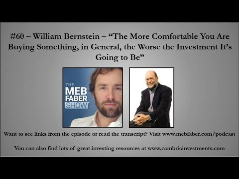 "#60 - William Bernstein - ""The More Comfortable You Are Buying Something, in General, the Worse the"