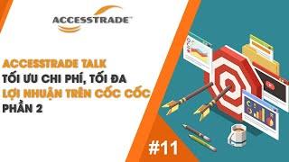 [PHẦN 2] ACCESSTRADE | TALK #11 - TỐI ƯU CHI PHÍ, TỐI ĐA LỢI NHUẬN TRÊN CỐC CỐC