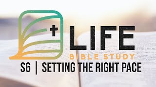 Life Bible Study S6 | Setting the Right Pace | COVID-19 Edition