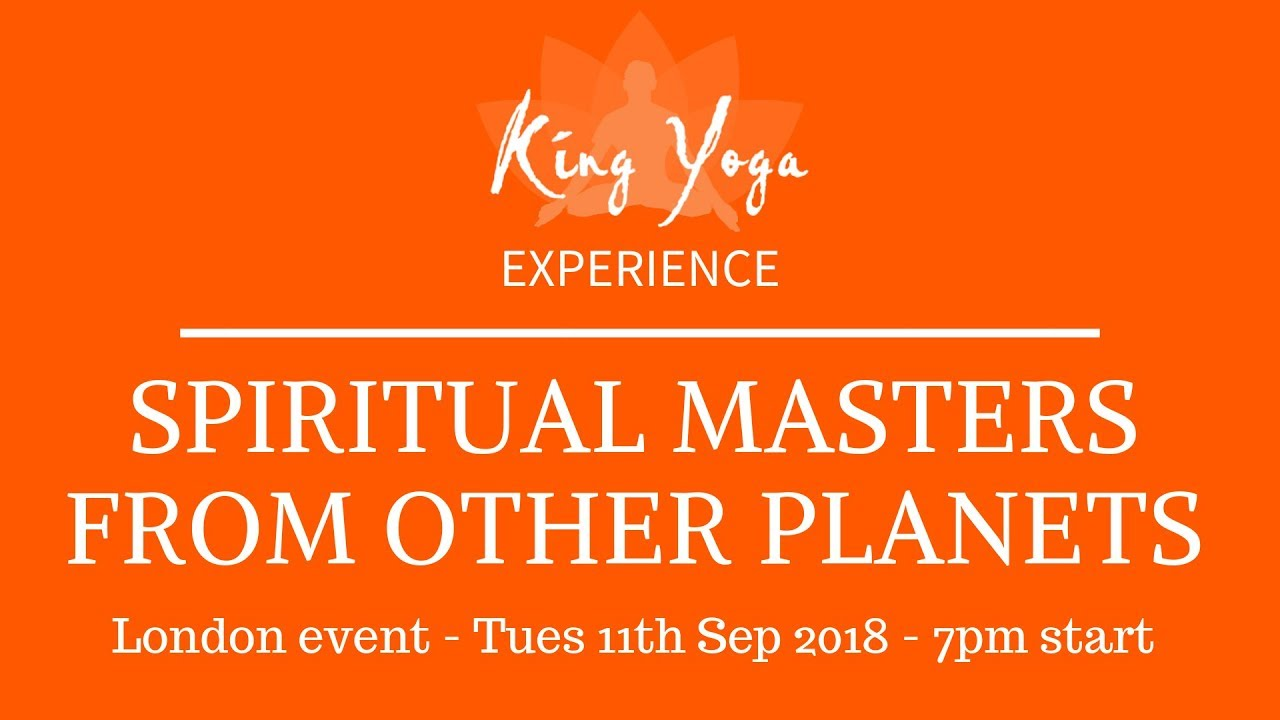 King Yoga Experience – Spiritual Masters from other Planets
