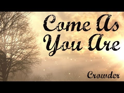 Come As You Are - Crowder - Lyric Video