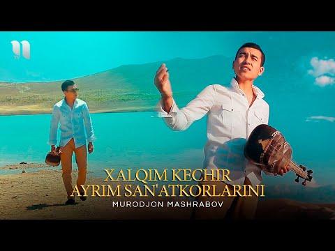 Murodjon Mashrabov - Xalqim kechir ayrim san'atkorlarni (Official Music Video)