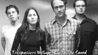 Trespassers William - Lie In The Sound