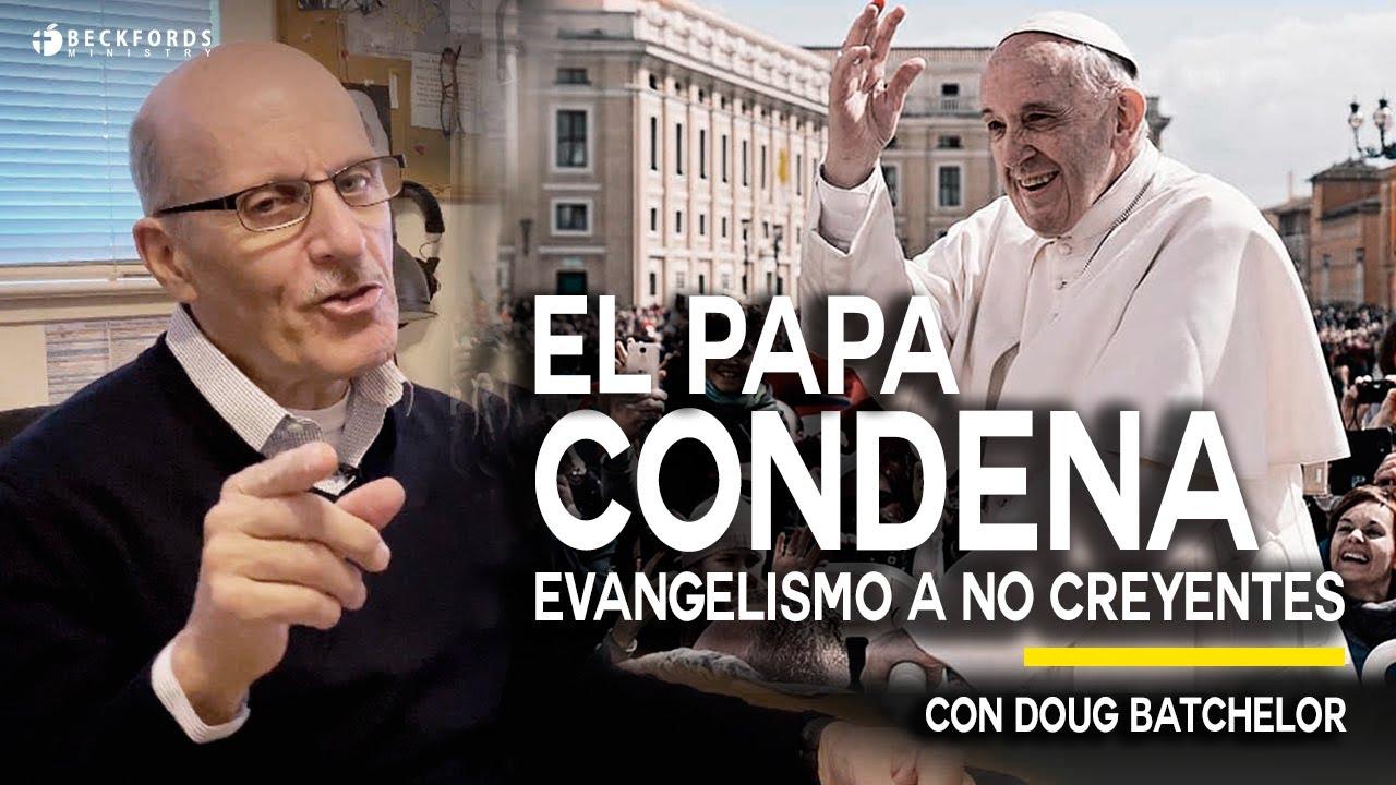 El Papa Condena a los Cristianos que Intentan Evangelizar a los Incredulos | Doug Batchelor