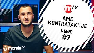 AMD kontratakuje  | moreleTV news #7