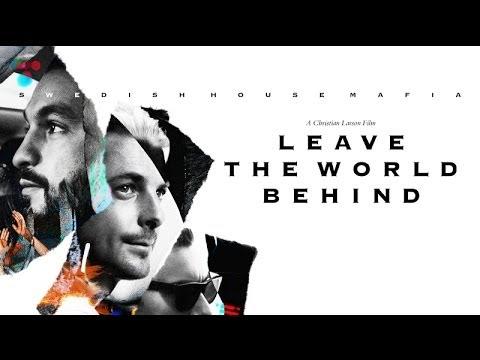 LEAVE THE WORLD BEHIND, Swedish House Mafia Documentary with Christian Larson