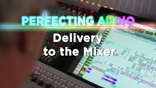Perfecting Audio: Delivery to the Mixer