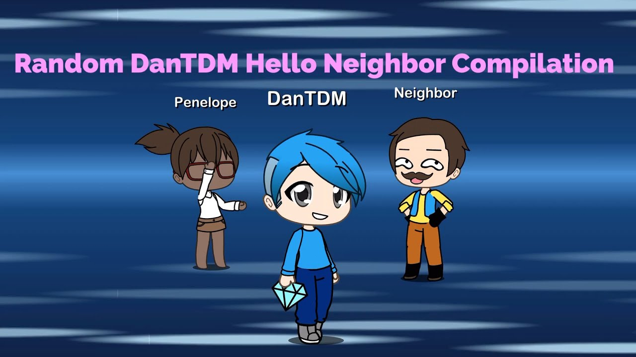 Random Dantdm Hello Neighbor Compilation Gacha Life Fan
