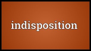 Indisposition Meaning