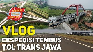 VLOG - Ekspedisi Tembus Tol Trans Jawa