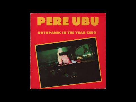 Pere Ubu - Datapanik In The Year Zero (1978) Side 1, Vinyl EP