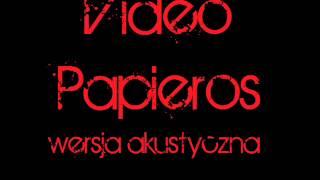 Video -  Papieros ( wersja akustyczna )