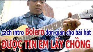 Hướng Dẫn ĐƯỢC TIN EM LẤY CHỒNG Guitar INTRO BOLERO CÁCH DỄ NHẤT cho một bài hát.
