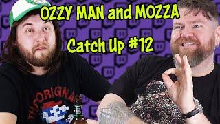 Ozzy Man & Mozza Catch Up #12 (FULL SHOW)