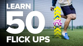 LEARN 50 FLICK UPS   football skills tutorial