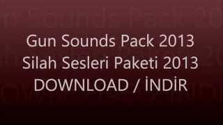 Gun Sounds Pack 2013 - Silah Sesleri Paketi 2013 DOWNLOAD / İNDİR