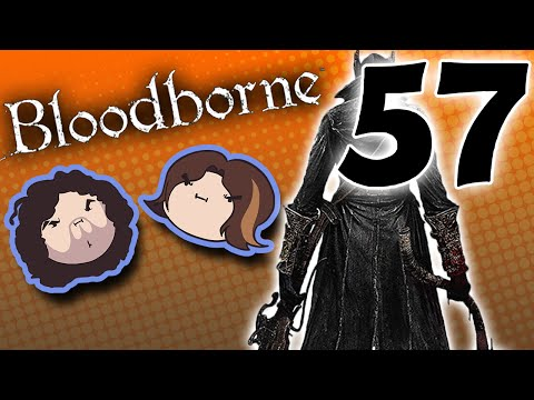 Bloodborne: Gummy Goodness - PART 57 - Game Grumps
