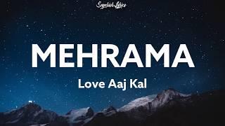 Mehrama Lyrics - Love Aaj Kal Ft. Darshan Raval, Antara | Kartik | Sara | Pritam