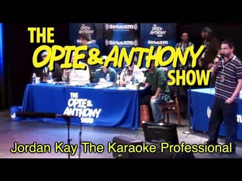Opie & Anthony: Jordan Kay The Karaoke Professional (11/17-12/12/11)