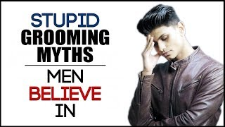 Common Grooming Myths Indian Men Believe In | Popular Attraction Myths for Men | Mayank Bhattacharya