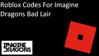 Roblox Codes And Ids For IMAGINE DRAGONS BAD LAIR