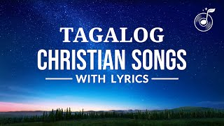 Tagalog Christian Songs With Lyrics - Worship Songs