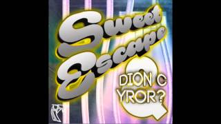 The Sweet Escape (Dion C & YROR? Bootleg)