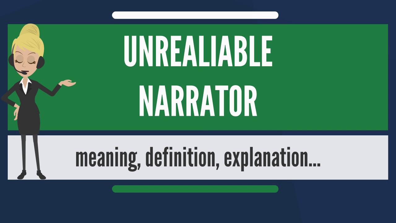 unreliable narrator In literature, an unreliable narrator is a character who tells a story with a lack of credibility there are different types of unreliable narrators (more on that later), and the presence of one can be revealed to readers in varying ways — sometimes immediately, sometimes gradually, and sometimes.