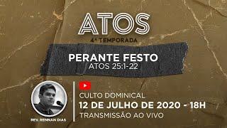 Culto Dominical - 12/07 - 18h   Série Atos - Perante Festo - At 25:1-22